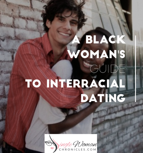 A Black Woman's Guide Into Interracial Dating